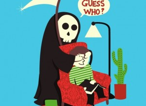 """grim reaper sneaking up behind reading man and putting hands over his eyes: """"Guess who?"""""""