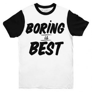 Boring is best