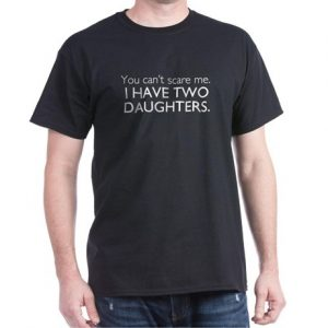 You can't scare me. I have two daughters.