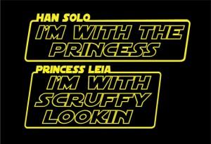 Han Solo: I'm with the princess. Princess Leia: I'm with scruffy lookin