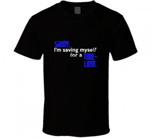 Sorry, I'm saving myself for a time-lord.