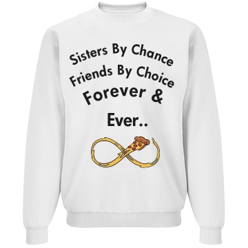 "sweater says ""Sisters by chance, friends b choice, forever and ever"""