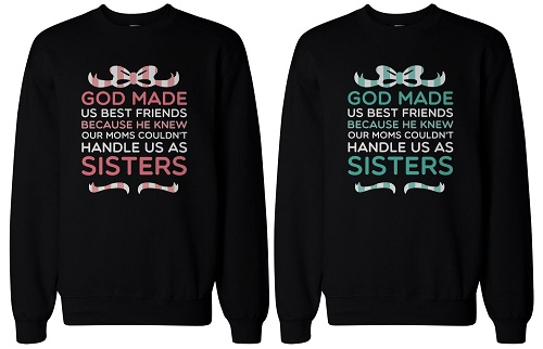 "matching sweaters say ""God made us best friends because He knew our moms couldn't handle us as sisters"""
