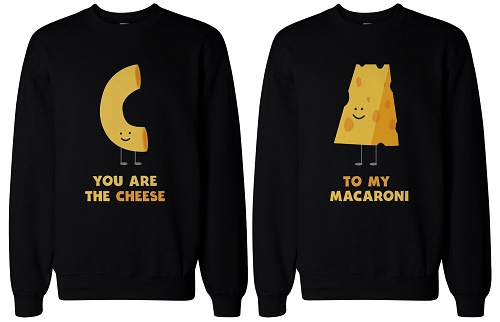 "matching sweaters. One says ""You are the cheese,"" the other says ""To my macaroni"""