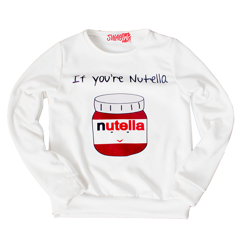 "sweater says ""If you're Nutella"""