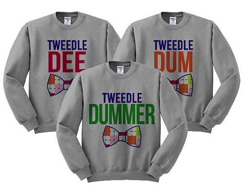 """Matching sweaters say """"tweetle dee,"""" """"tweetle dum,"""" and """"tweetle dummer"""""""
