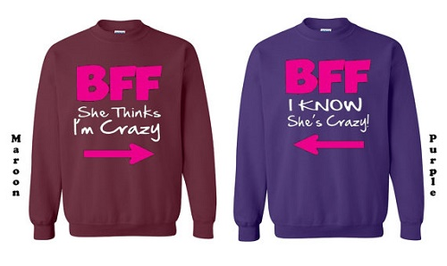 "Matching shirts point at each other. First says ""BFF She things I'm crazy."" Other says ""I KNOW she's crazy."""