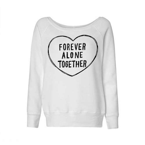 "sweater says ""forever alone together"" surrounded by heart"