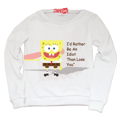 "Matching sweater. Sponge Bob. ""I'd rather be an idiot than lose you."""
