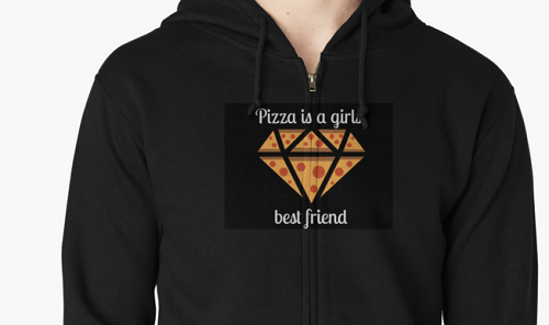 "sweatshirt says ""Pizza is a girl's best friend."" Pizza slices arranged to look like a diamond."