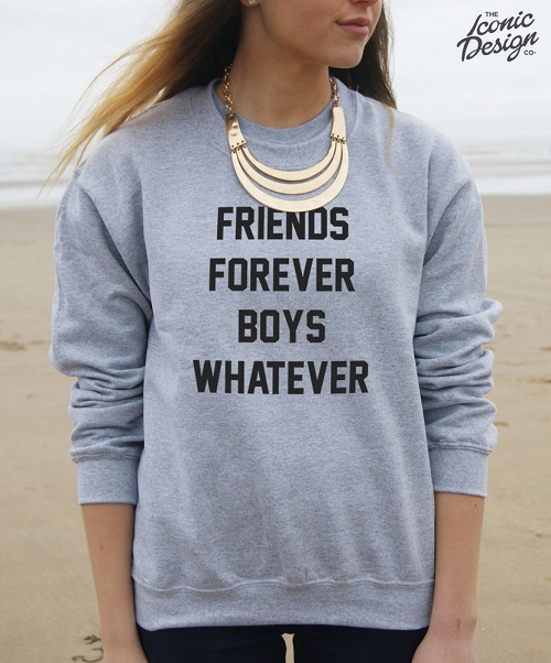 "Sweater says ""Friends forever. Boys whatever."""