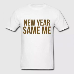 New Year Same Me Shirt
